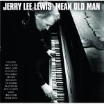 Jerry Lee Lewis, Mean Old Man