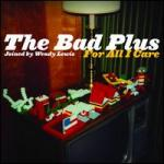 The Bad Plus joined by Wendy Lewis, For All I Care